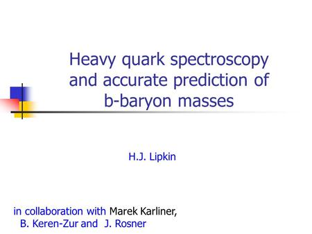Heavy quark spectroscopy and accurate prediction of b-baryon masses in collaboration with Marek Karliner, B. Keren-Zur and J. Rosner H.J. Lipkin.