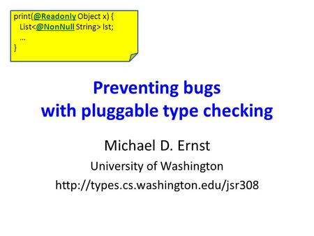 Preventing bugs with pluggable type checking Michael D. Ernst University of Washington  Object x)