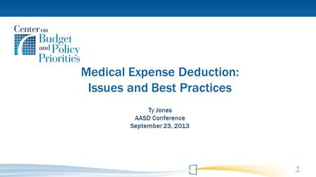 Medical Expense Deduction: Issues and Best Practices Ty Jones AASD Conference September 23, 2013 1.