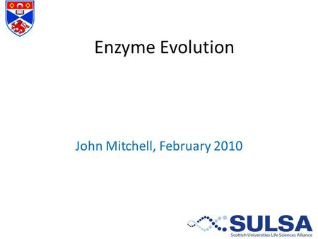 Enzyme Evolution John Mitchell, February 2010. Theories of Enzyme Evolution.