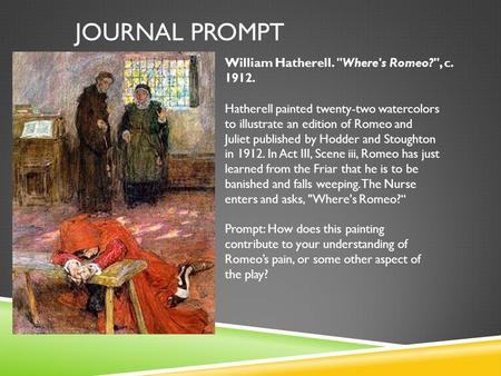 JOURNAL PROMPT Hatherell painted twenty-two watercolors to illustrate an edition of Romeo and Juliet published by Hodder and Stoughton in 1912. In Act.