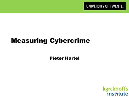 Measuring Cybercrime Pieter Hartel. How? Victim reporting initiatives »FBI Internet Criminal Complaint Centre Population and business surveys »CBS (Statistics.