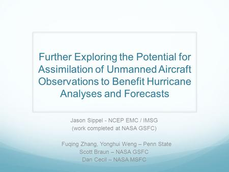 Further Exploring the Potential for Assimilation of Unmanned Aircraft Observations to Benefit Hurricane Analyses and Forecasts Jason Sippel - NCEP EMC.