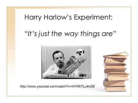 "Harry Harlow's Experiment: ""It's just the way things are"""