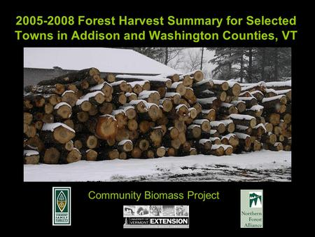 2005-2008 Forest Harvest Summary for Selected Towns in Addison and Washington Counties, VT Community Biomass Project.
