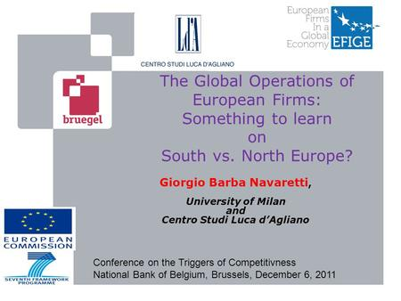 The Global Operations of European Firms: Something to learn on South vs. North Europe? Giorgio Barba Navaretti, University of Milan and Centro Studi Luca.