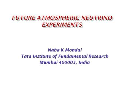 Naba K Mondal Tata Institute of Fundamental Research Mumbai 400005, India.