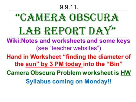 """Camera obscura Lab Report day"" 9.9.11. Wiki:Notes and worksheets and some keys (see ""teacher websites"") Hand in Worksheet ""finding the diameter of the."