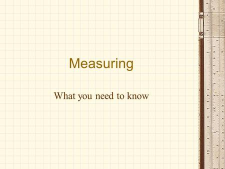 Measuring What you need to know.