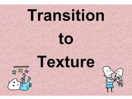 Transition to Texture. What is your baby eating now? 2.
