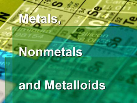 Metals,Nonmetals and Metalloids. Where are Metals, Nonmetals, and Metalloids (Semimetals) located on the Periodic Table?