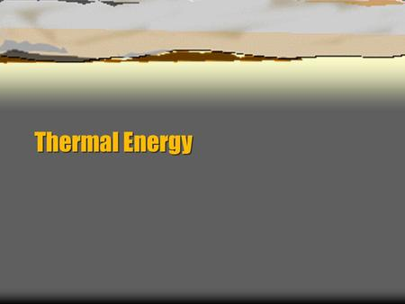 "Thermal Energy. Temperature  Measures the ""hotness"" (higher temperatures) or ""coldness"" (lower temperatures)  Gives very little information on the energy."