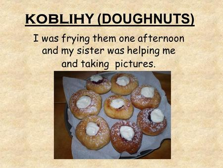 KOBLIH Y (DOUGHNUTS) I was frying them one afternoon and my sister was helping me and taking pictures.