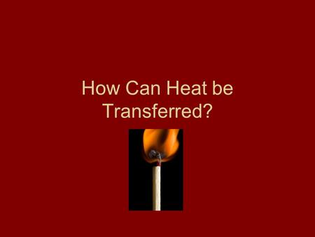 How Can Heat be Transferred?. Temperature and Heat What measures the temperature of matter? –Thermometer Temperature of matter is caused by particles.