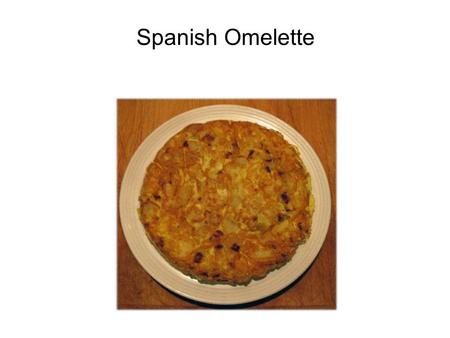 Spanish Omelette. Spanish omelette: Basque origin It is said that the Spanish omelette was invented as a dish by the Carlist general Tomás de Zumalacárregui.