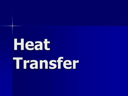 Heat Transfer. Three Methods of Heat Transfer Heat always goes from hot to cold. Heat always goes from hot to cold. Heat is movement of energy from a.