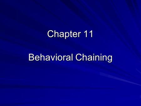 Chapter 11 Behavioral Chaining. Stimulus-Response Chain S D 1 --> R1 S D 2 --> R2 S D 2 --> R2 S D 3 --> R3 S D 3 --> R3 S D 4 --> R4 --> S R S D 4 -->