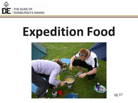 Expedition Food pg 37. Important Facts A normal day we use approximately 2000cals, when walking we use up to 4000cals. Ease of cooking Size/storage Washing.