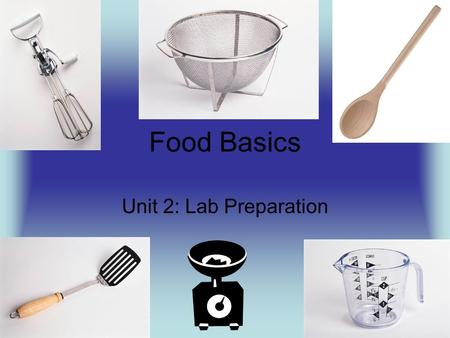 Food Basics Unit 2: Lab Preparation.