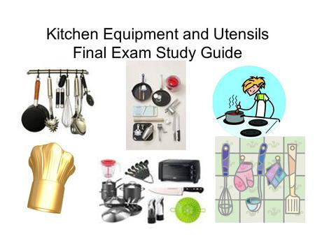 Kitchen Equipment and Utensils Final Exam Study Guide.