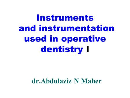 Instruments and instrumentation used in operative dentistry I