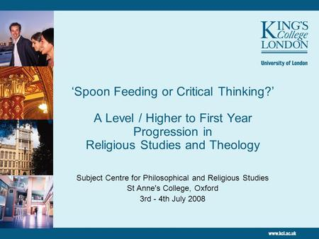 'Spoon Feeding or Critical Thinking?' A Level / Higher to First Year Progression in Religious Studies and Theology Subject Centre for Philosophical and.