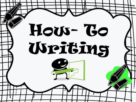 How- To Writing. HOW-TO WRITING CCSS ELA-LITERACY 3.W.2A,B,C,D.