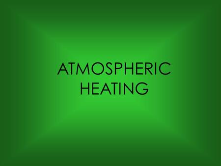 ATMOSPHERIC HEATING.