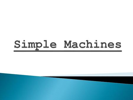 A machine helps you do work by changing the amount or direction of the force you need to apply. There are six basic types of simple machines.