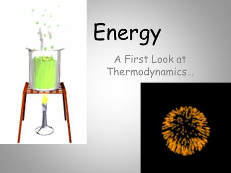 A First Look at Thermodynamics…