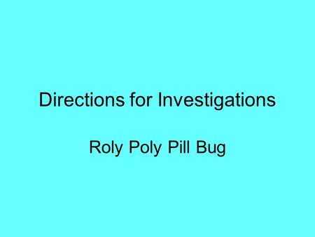 Directions for Investigations Roly Poly Pill Bug.