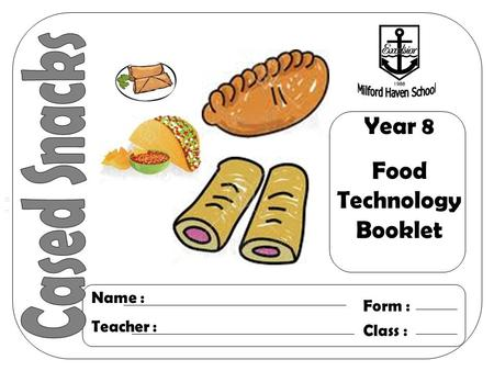 Year 8 Food Technology Booklet Name : Teacher : Form : Class :
