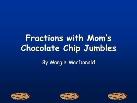 Fractions with Mom's Chocolate Chip Jumbles By Margie MacDonald.
