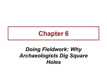 Doing Fieldwork: Why Archaeologists Dig Square Holes