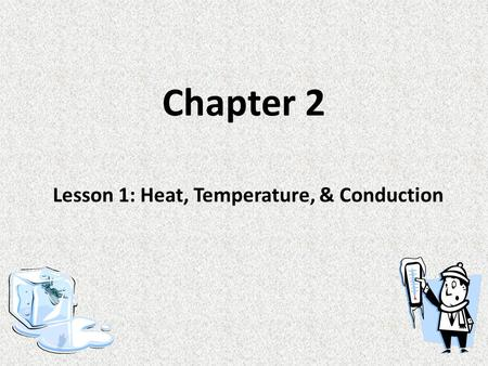 Lesson 1: Heat, Temperature, & Conduction