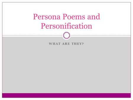 WHAT ARE THEY? Persona Poems and Personification.