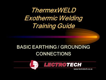 ThermexWELD Exothermic Welding Training Guide BASIC EARTHING / GROUNDING CONNECTIONS.