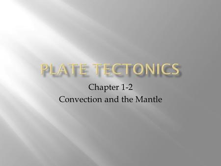 Chapter 1-2 Convection and the Mantle.  Heat always moves from warmer to cooler  Three types of heat transfer  Radiation – transfer of energy through.