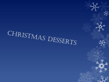 Christmas desserts. What deserts will Slovene introduce? We will introduce you 2 deserts. First desert is: Marble cake Second desert is: Christmas cookies.