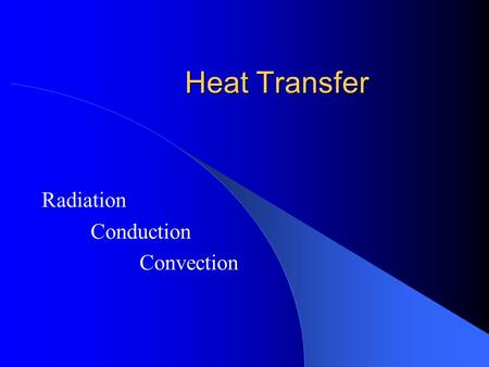 Heat Transfer Radiation Conduction Convection. fluid A continuous, amorphous substance whose molecules move freely past one another and that has the tendency.