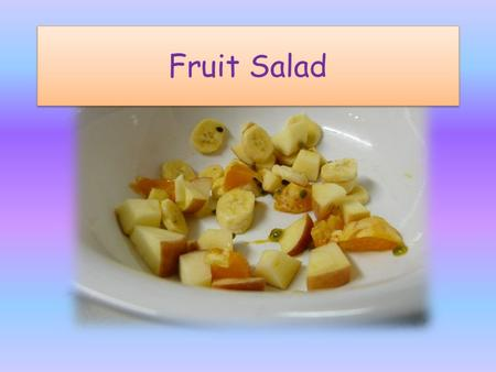Fruit Salad. What is fruit salad? Fruit salad is a delicious, healthy snack or dessert. You can eat it on its own or with ice-cream or yoghurt. It can.