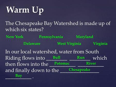 Warm Up The Chesapeake Bay Watershed is made up of which six states? In our local watershed, water from South Riding flows into ________ ________ which.