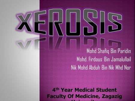Mohd Shafiq Bin Paridin Mohd. Firdaus Bin Jamalullail Nik Mohd Abduh Bin Nik Mhd Nor 4 th Year Medical Student Faculty Of Medicine, Zagazig University.
