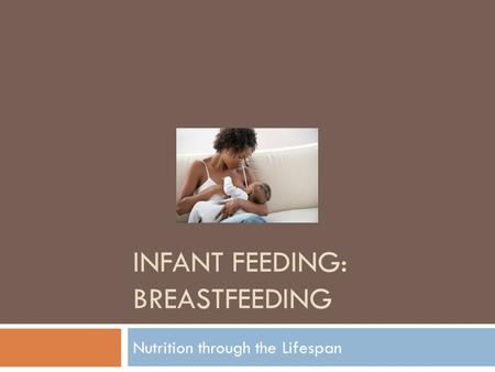 INFANT FEEDING: BREASTFEEDING Nutrition through the Lifespan.