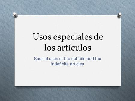 Usos especiales de los artículos Special uses of the definite and the indefinite articles.