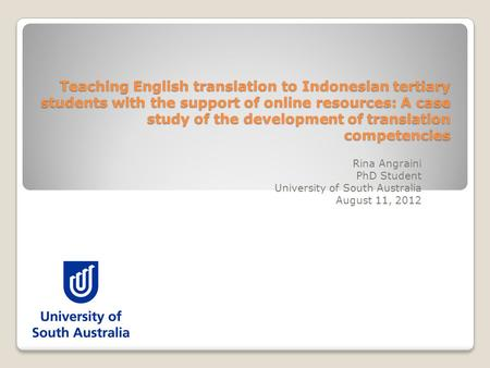 Teaching English translation to Indonesian tertiary students with the support of online resources: A case study of the development of translation competencies.