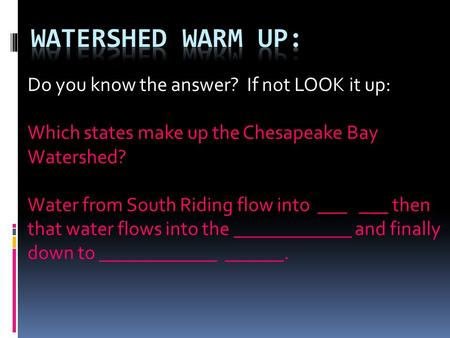 Do you know the answer? If not LOOK it up: Which states make up the Chesapeake Bay Watershed? Water from South Riding flow into ___ ___ then that water.