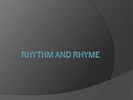 Rhythm and Rhyme.