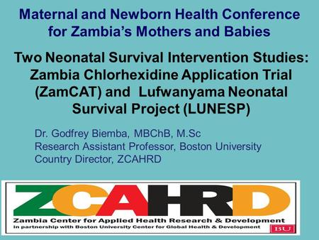 Maternal and Newborn Health Conference for Zambia's Mothers and Babies Two Neonatal Survival Intervention Studies: Zambia Chlorhexidine Application Trial.