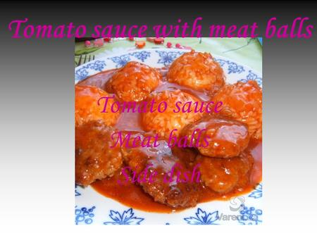 Tomato sauce Meat balls Side dish Tomato sauce with meat balls.